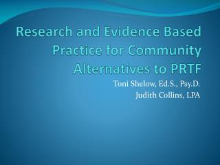 Research and Evidence Based Practice for Community Alternatives to PRTF