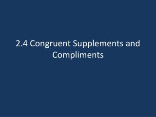 2.4 Congruent Supplements and Compliments