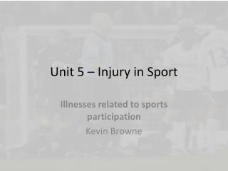 Unit 5 – Injury in Sport