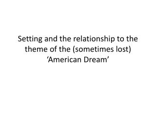 Setting and the relationship to the theme of the (sometimes lost) 'American Dream'