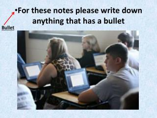 For these notes please write down anything that has a bullet