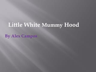 Little White  Mummy  Hood By Alex Campos