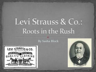 Levi Strauss & Co.:  Roots in the Rush