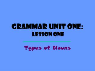 Grammar Unit One:  Lesson One