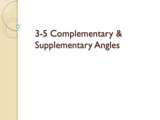 3-5 Complementary & Supplementary Angles