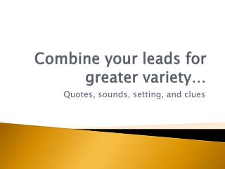 Combine your leads for greater variety…