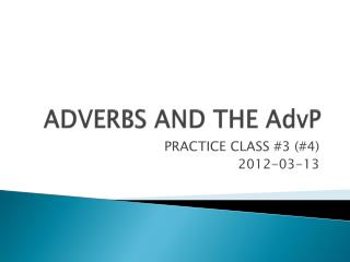 ADVERBS AND THE  AdvP