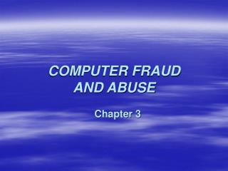 COMPUTER FRAUD  AND ABUSE