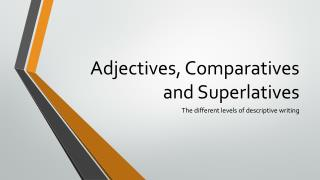 Adjectives ,  Comparatives and Superlatives