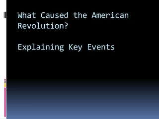 What Caused the American Revolution? Explaining Key Events