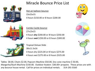 Miracle Bounce Price List Hot-air balloon bounce 15x15x15 4 hours $150.00 or 8 hours $200.00
