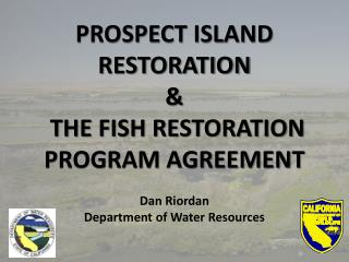 PROSPECT ISLAND RESTORATION &  THE FISH RESTORATION PROGRAM AGREEMENT