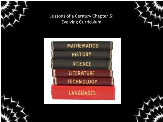 Lessons of a Century Chapter 5: Evolving Curriculum