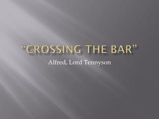 """Crossing the bar"""