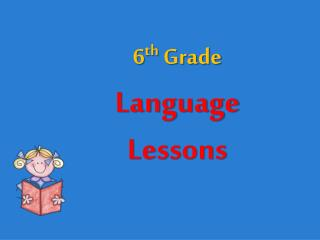 6 th Grade Language Lessons