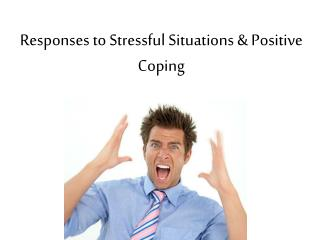 Responses to Stressful Situations & Positive Coping