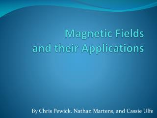 Magnetic Fields  and their Applications