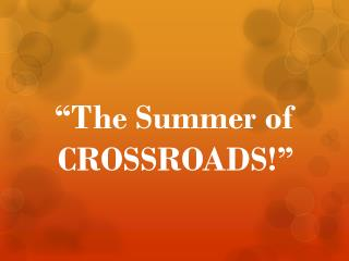 """The Summer of CROSSROADS!"""