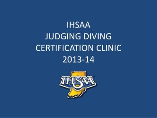 IHSAA  JUDGING DIVING CERTIFICATION CLINIC  2013-14