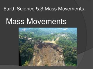 Earth Science 5.3 Mass Movements