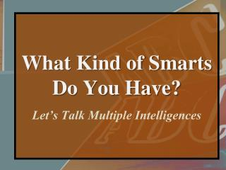 What Kind of Smarts Do You Have? Let's Talk Multiple Intelligences