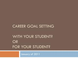 Career Goal Setting  WITH Your Student?  OR FOR Your Student?