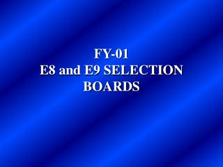 FY-01 E8 and E9 SELECTION BOARDS