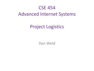 CSE 454  Advanced Internet Systems Project Logistics