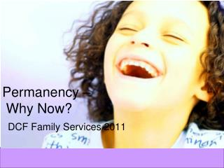Permanency –  Why Now?