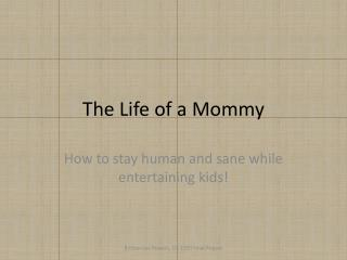 The Life of a Mommy