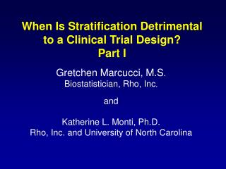 When Is Stratification Detrimental to a Clinical Trial Design? Part I