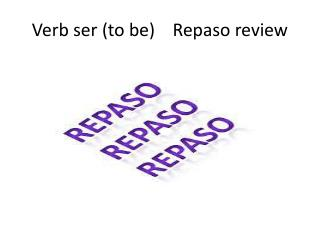 Verb ser (to be) Repaso review