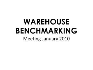 WAREHOUSE BENCHMARKING Meeting January 2010