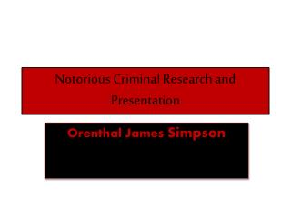Notorious Criminal Research and Presentation