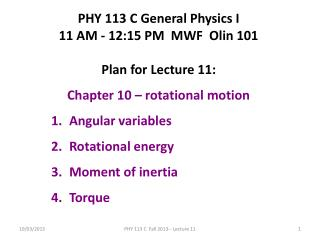 PHY 113 C General Physics I 11 AM - 12:15  P M  MWF  Olin 101 Plan for Lecture 11: