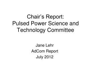 Chair's Report: Pulsed Power Science and Technology Committee