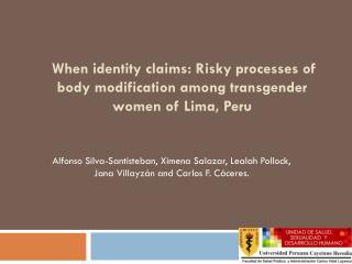 When identity claims: Risky processes of body modification among transgender women of Lima, Peru
