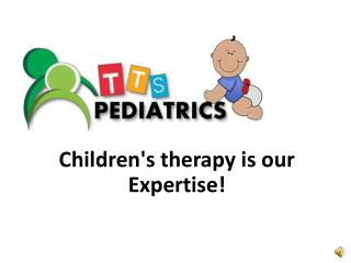 Children's therapy is our Expertise!