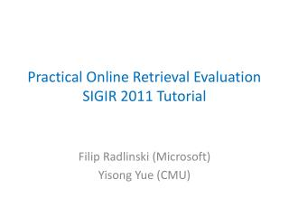 Practical Online Retrieval Evaluation SIGIR 2011  Tutorial