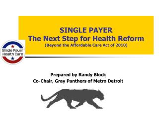 SINGLE PAYER  The Next Step for Health Reform  (Beyond the Affordable Care Act of 2010)