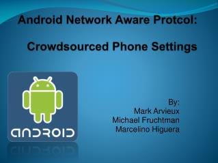 Android Network Aware  Protcol : Crowdsourced  Phone Settings