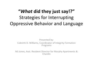 """ What  did they just say!?"" Strategies for Interrupting Oppressive Behavior and Language"