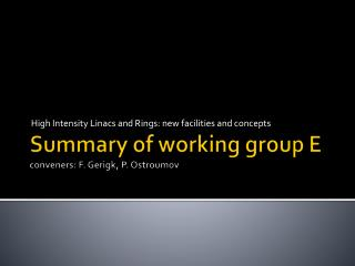Summary of working group E conveners: F.  Gerigk , P.  Ostroumov