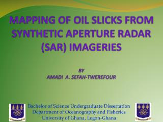 MAPPING OF OIL SLICKS FROM SYNTHETIC APERTURE RADAR (SAR) IMAGERIES BY AMADI  A. SEFAH-TWEREFOUR