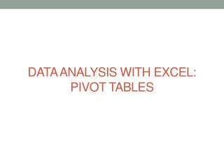 DATA ANALYSIS WITH EXCEL: PIVOT TABLES