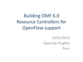 Building OMF 6.0  Resource Controllers for OpenFlow support