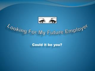 Looking For My Future Employer