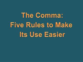 The Comma: Five Rules to Make  Its Use Easier