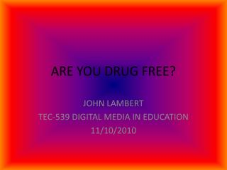 ARE YOU DRUG FREE?