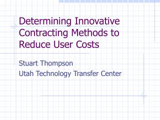 Determining Innovative Contracting Methods to Reduce User Costs